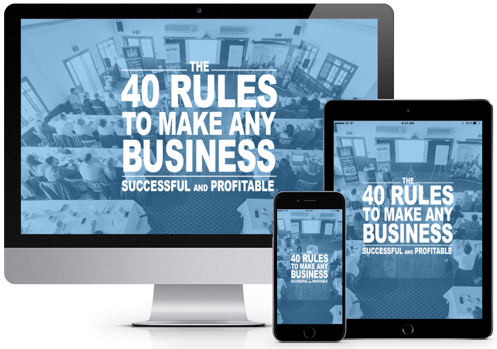 The 40 Rules To Make Any Business Successful And Profitable